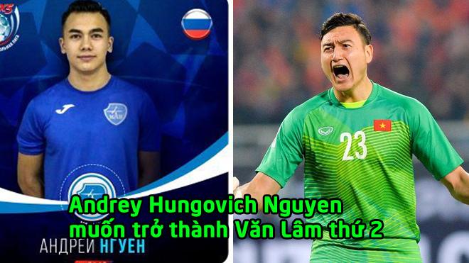 Muốn trở thành Văn Lâm thứ 2, thần đồng Việt kiều nổi tiếng nước Nga quyết tâm khoác áo ĐT Việt Nam