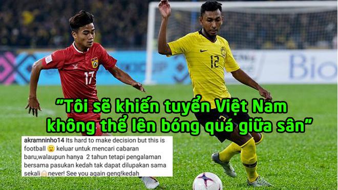 """Sao Malaysia nổ to vang trời: """"Tôi sẽ khiến tuyển Việt Nam không thể lên bóng quá giữa sân"""""""