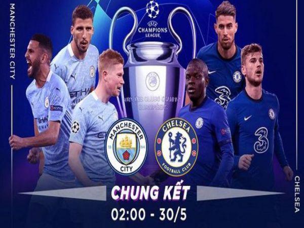 Nhận định tỷ lệ Man City vs Chelsea, 02h00 ngày 30/05 – Cup C1 Châu Âu